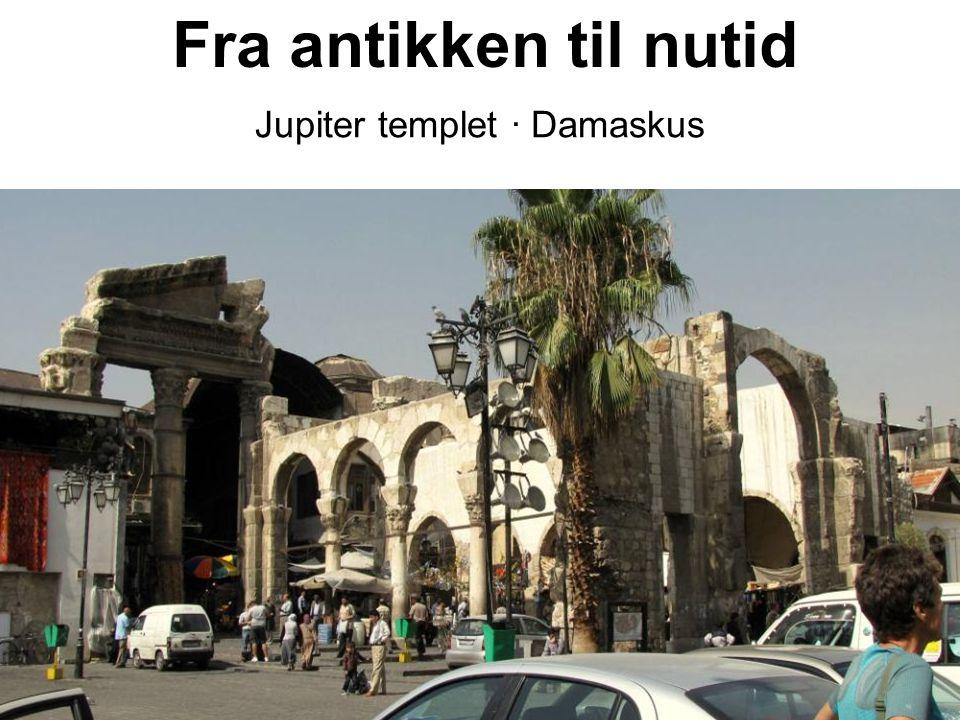 Fra antikken til nutid Jupiter templet · Damaskus