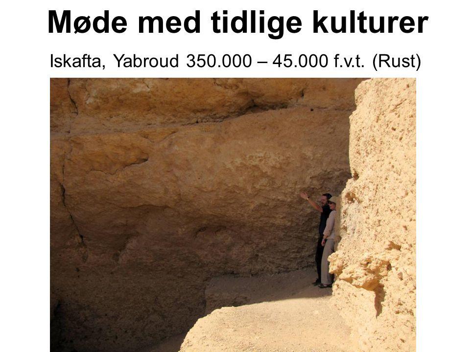 Møde med tidlige kulturer Iskafta, Yabroud 350.000 – 45.000 f.v.t. (Rust)