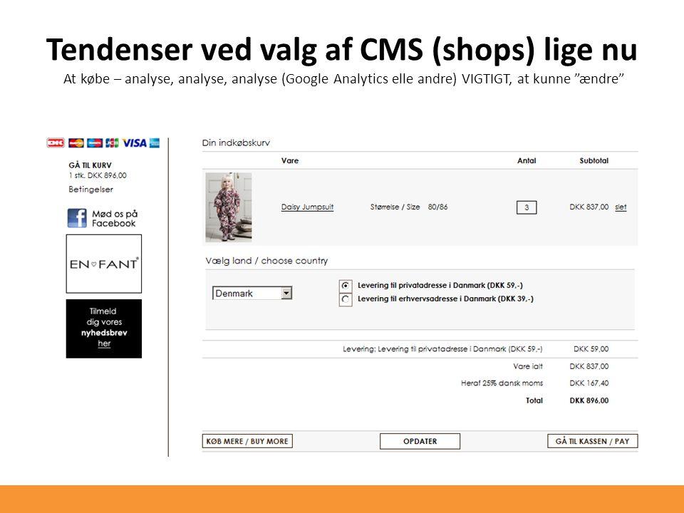 Tendenser ved valg af CMS (shops) lige nu At købe – analyse, analyse, analyse (Google Analytics elle andre) VIGTIGT, at kunne ændre