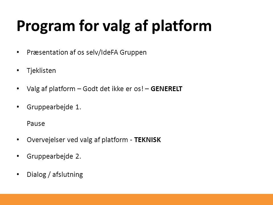 Program for valg af platform Præsentation af os selv/IdeFA Gruppen Tjeklisten Valg af platform – Godt det ikke er os.