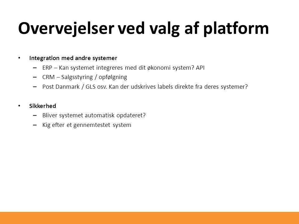 Overvejelser ved valg af platform Integration med andre systemer – ERP – Kan systemet integreres med dit økonomi system.
