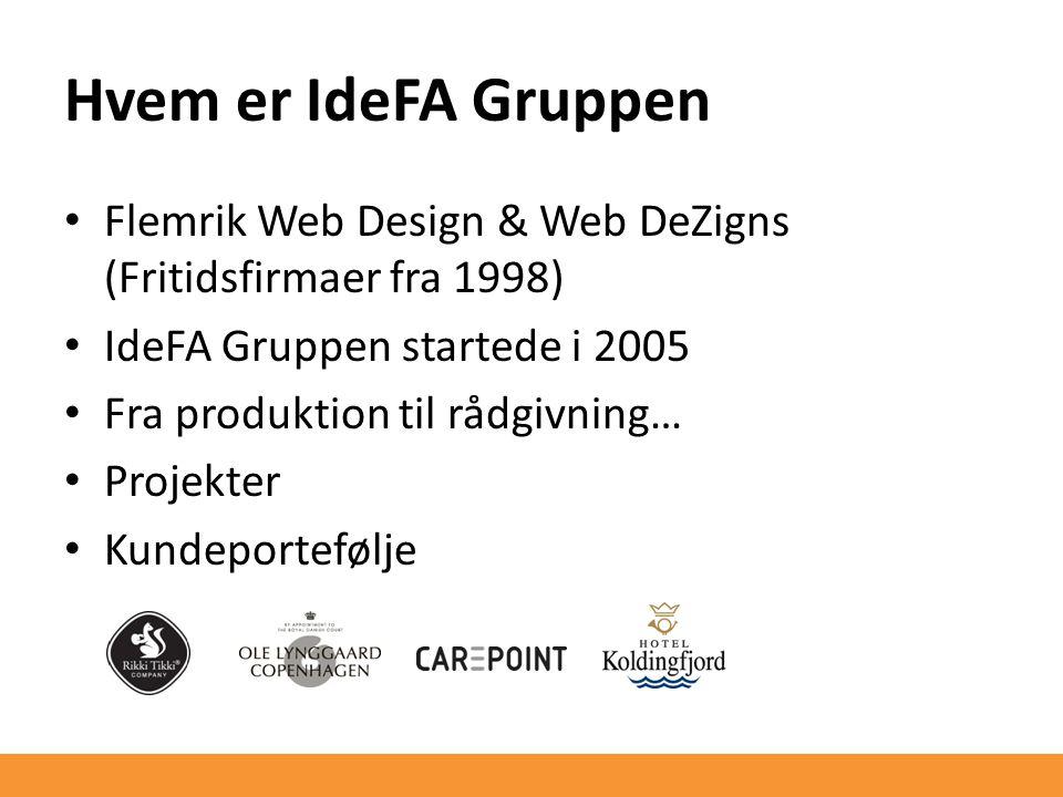 Hvem er IdeFA Gruppen Flemrik Web Design & Web DeZigns (Fritidsfirmaer fra 1998) IdeFA Gruppen startede i 2005 Fra produktion til rådgivning… Projekter Kundeportefølje