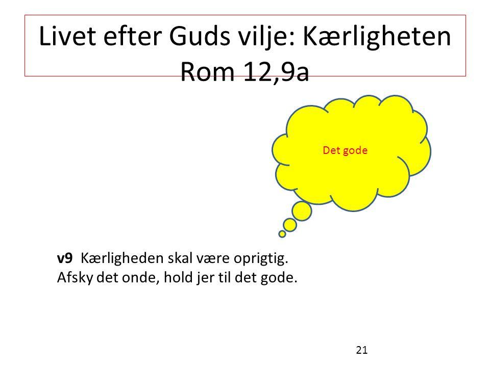 Livet efter Guds vilje: Kærligheten Rom 12,9a v9 Kærligheden skal være oprigtig.