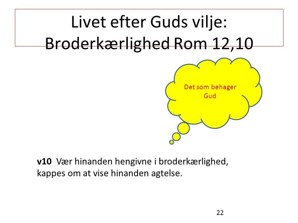 Livet efter Guds vilje: Broderkærlighed Rom 12,10 v10 Vær hinanden hengivne i broderkærlighed, kappes om at vise hinanden agtelse.