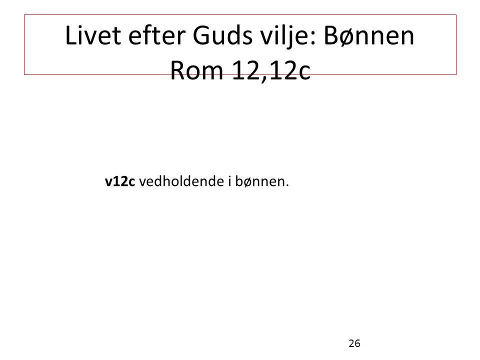 Livet efter Guds vilje: Bønnen Rom 12,12c v12c vedholdende i bønnen. 26