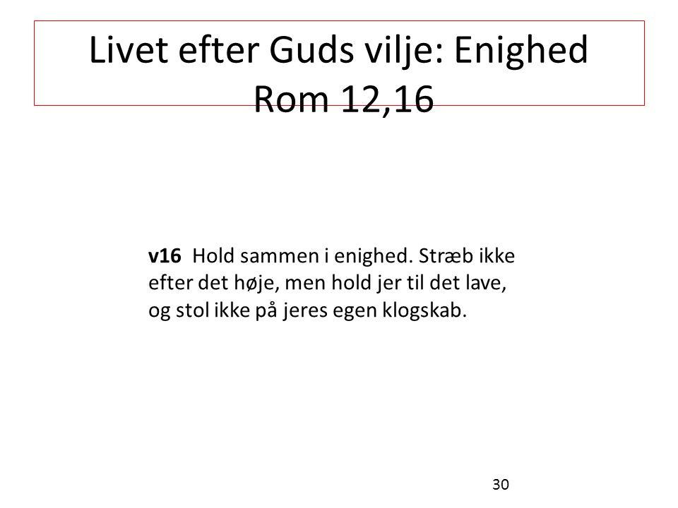 Livet efter Guds vilje: Enighed Rom 12,16 v16 Hold sammen i enighed.