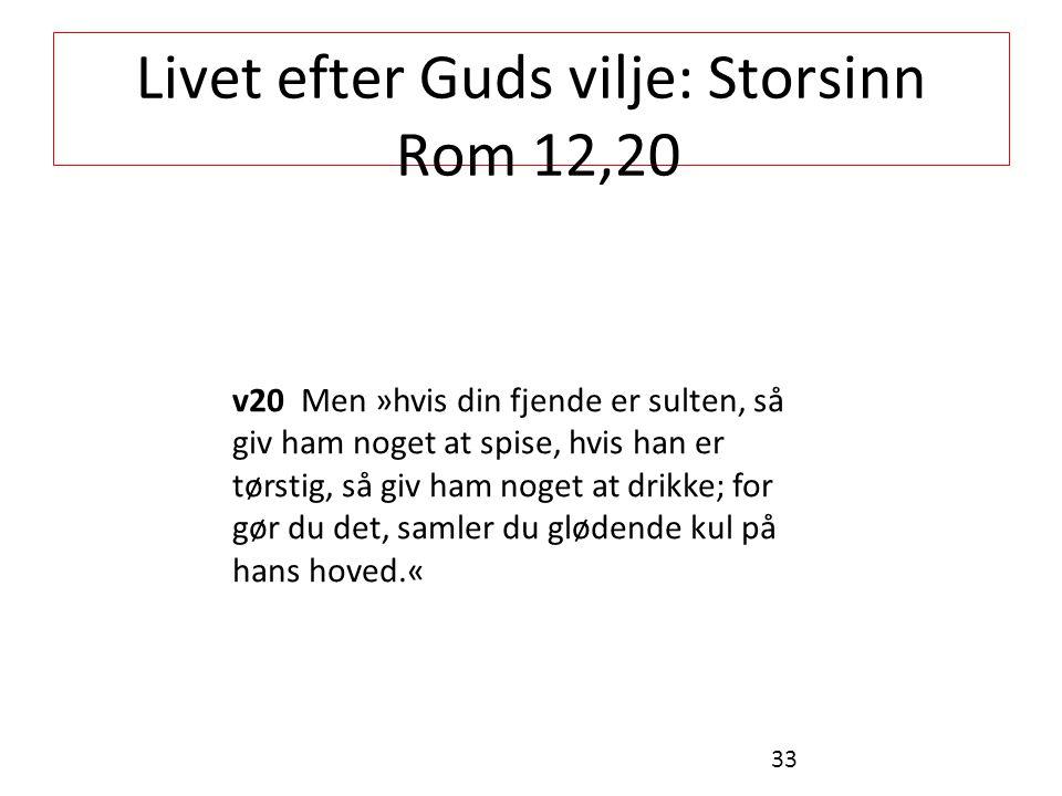 Livet efter Guds vilje: Storsinn Rom 12,20 v20 Men »hvis din fjende er sulten, så giv ham noget at spise, hvis han er tørstig, så giv ham noget at drikke; for gør du det, samler du glødende kul på hans hoved.« 33