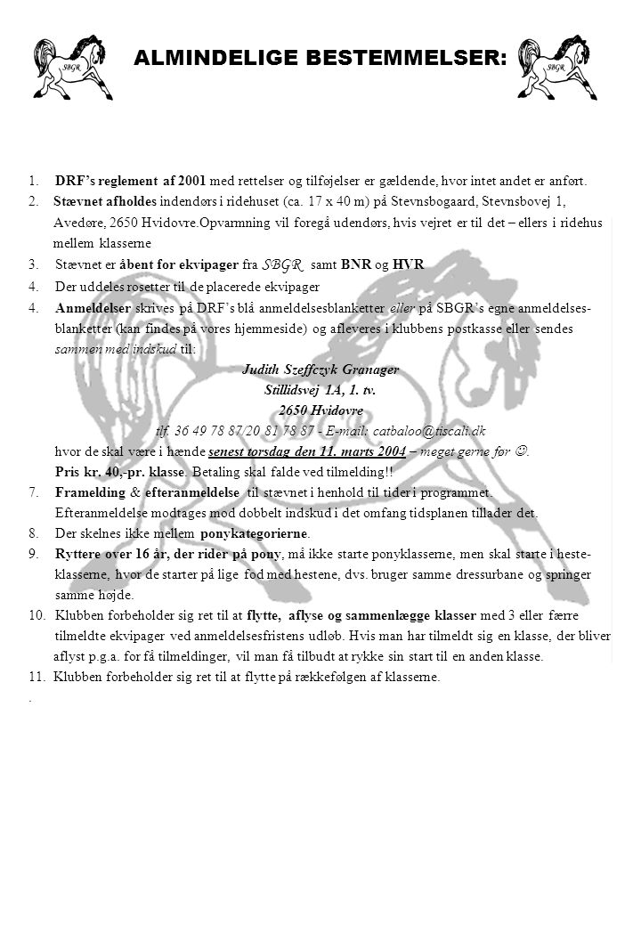 ALMINDELIGE BESTEMMELSER: 1.DRF's reglement af 2001 med rettelser og tilføjelser er gældende, hvor intet andet er anført.