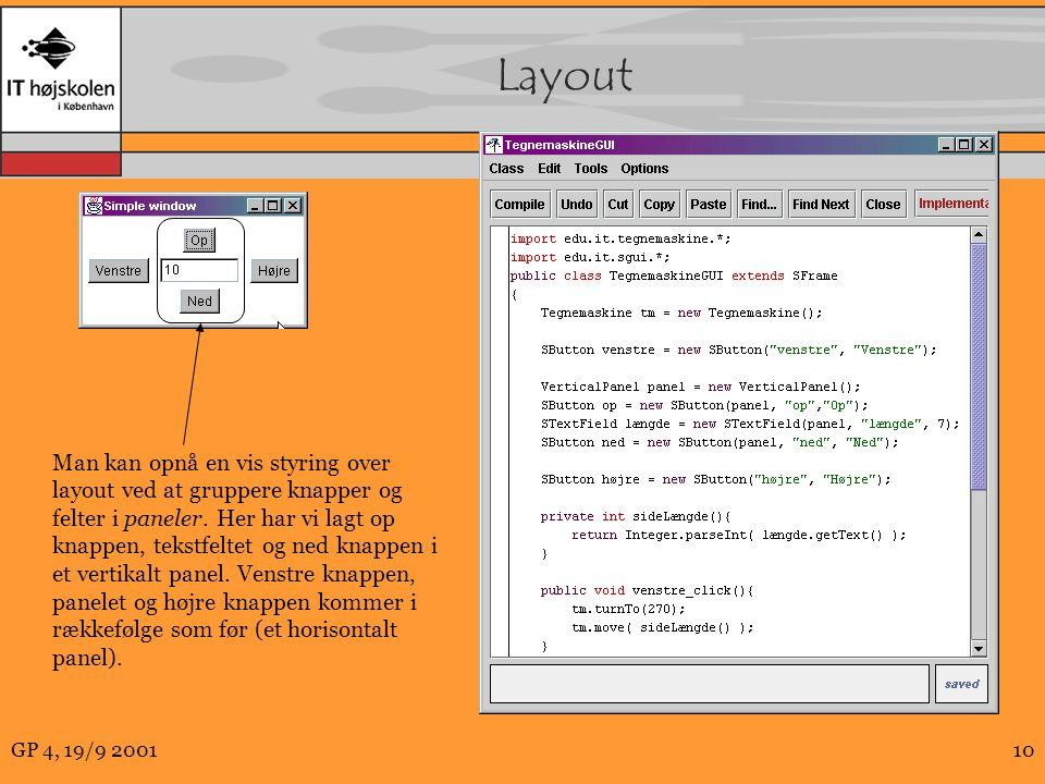 GP 4, 19/9 200110 Layout Man kan opnå en vis styring over layout ved at gruppere knapper og felter i paneler.