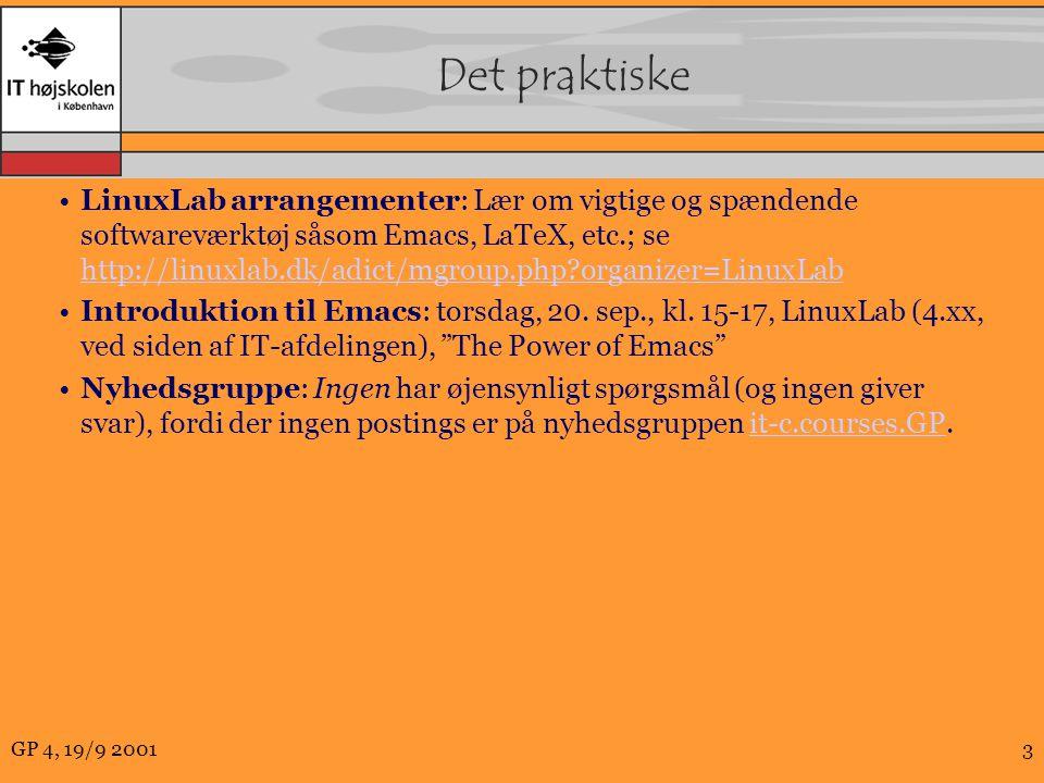 GP 4, 19/9 20013 Det praktiske LinuxLab arrangementer: Lær om vigtige og spændende softwareværktøj såsom Emacs, LaTeX, etc.; se http://linuxlab.dk/adict/mgroup.php organizer=LinuxLab http://linuxlab.dk/adict/mgroup.php organizer=LinuxLab Introduktion til Emacs: torsdag, 20.