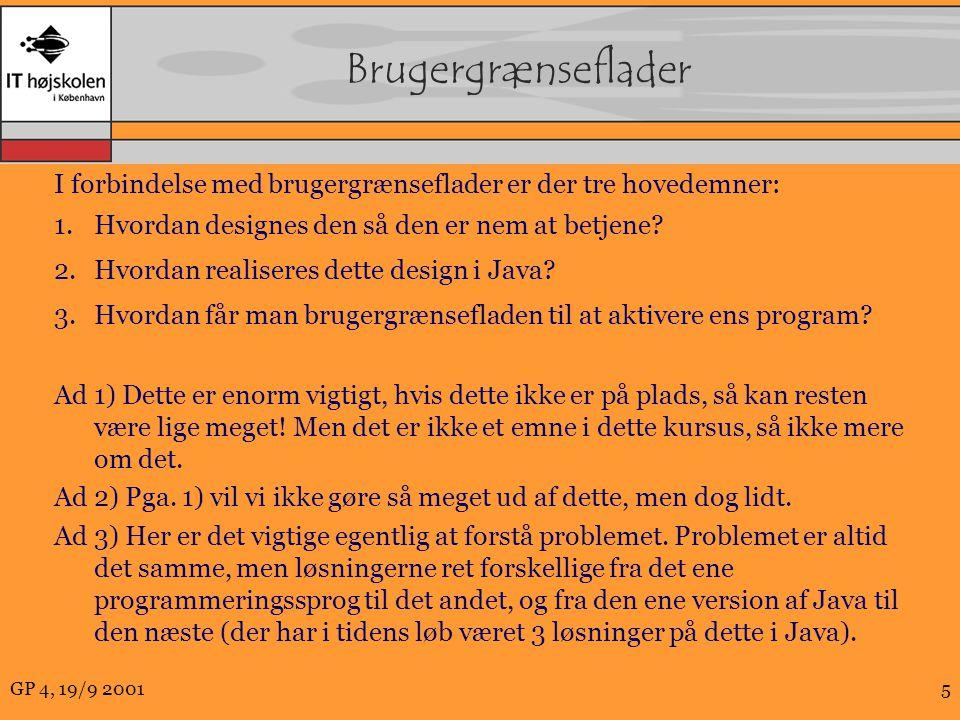 GP 4, 19/9 20015 Brugergrænseflader I forbindelse med brugergrænseflader er der tre hovedemner: 1.Hvordan designes den så den er nem at betjene.