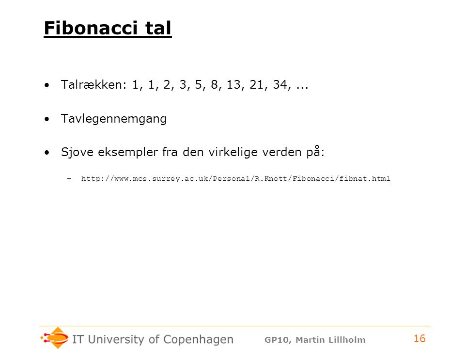 GP10, Martin Lillholm 16 Fibonacci tal Talrækken: 1, 1, 2, 3, 5, 8, 13, 21, 34,...