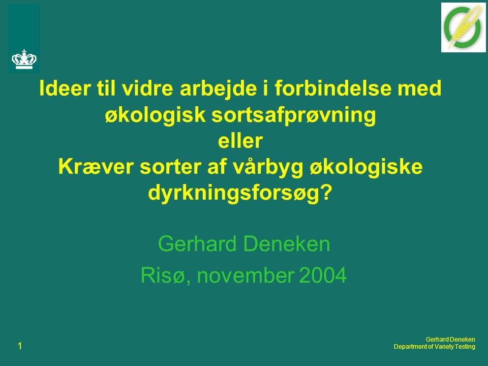 1 Gerhard Deneken Department of Variety Testing Ideer til vidre arbejde i forbindelse med økologisk sortsafprøvning eller Kræver sorter af vårbyg økologiske dyrkningsforsøg.