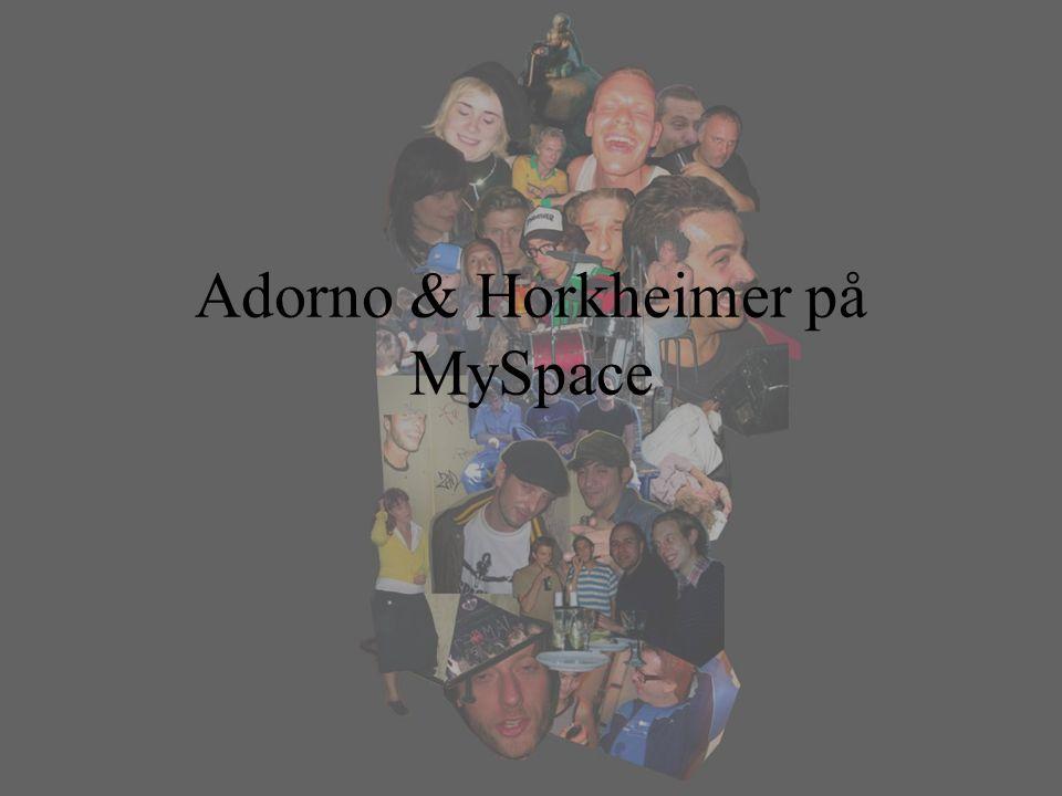 Adorno & Horkheimer på MySpace