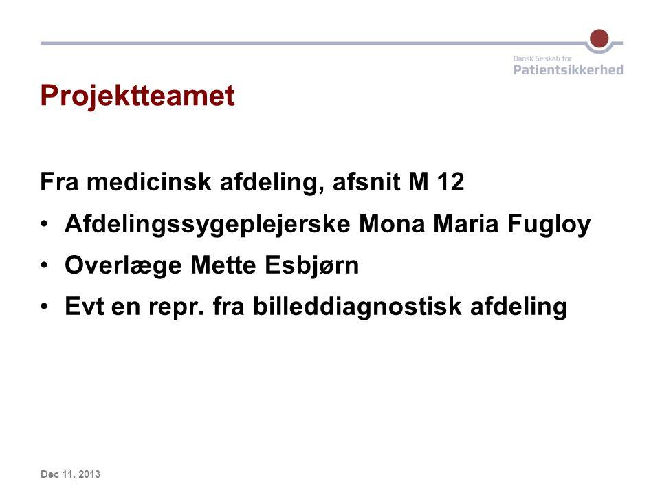 Dec 11, 2013 Projektteamet Fra medicinsk afdeling, afsnit M 12 Afdelingssygeplejerske Mona Maria Fugloy Overlæge Mette Esbjørn Evt en repr.