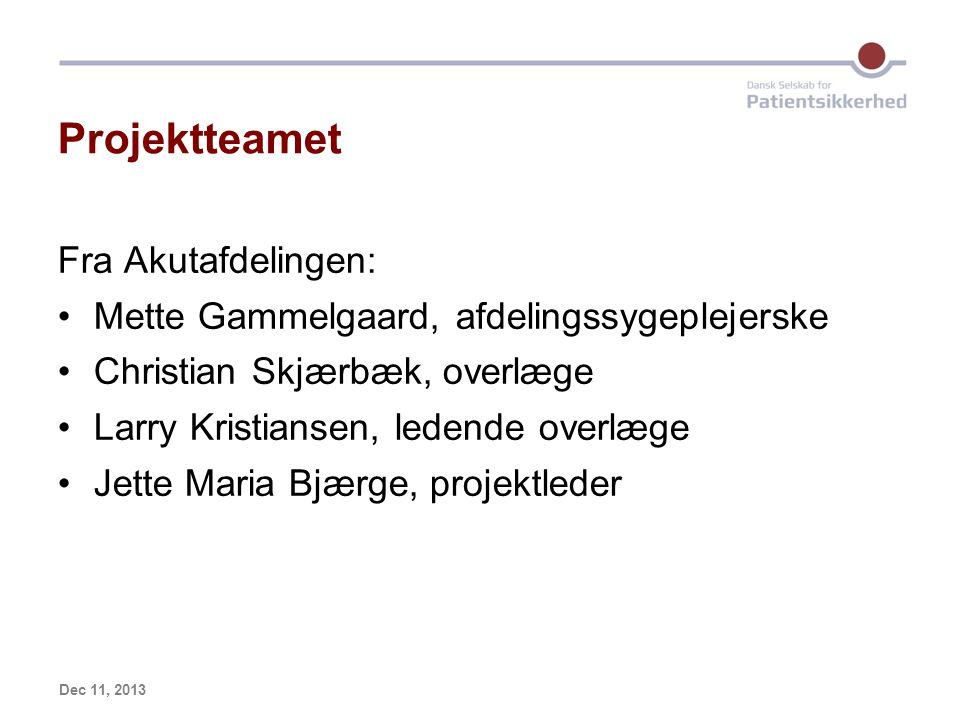 Dec 11, 2013 Projektteamet Fra Akutafdelingen: Mette Gammelgaard, afdelingssygeplejerske Christian Skjærbæk, overlæge Larry Kristiansen, ledende overlæge Jette Maria Bjærge, projektleder