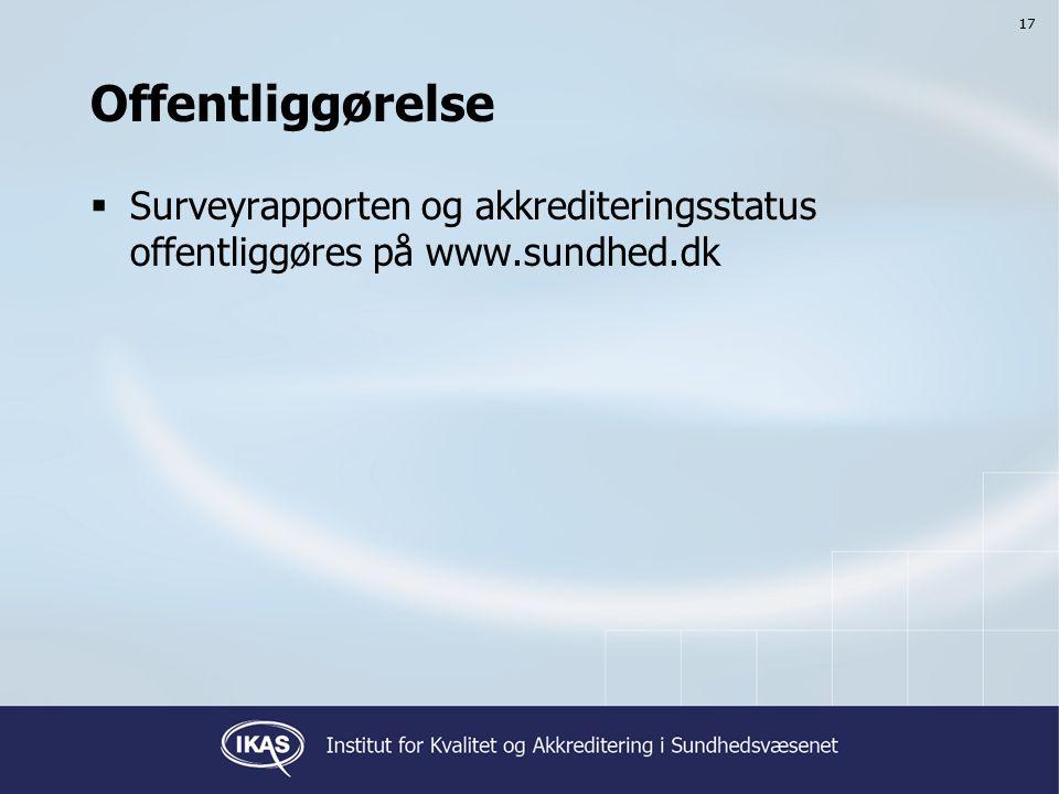 17 Offentliggørelse  Surveyrapporten og akkrediteringsstatus offentliggøres på www.sundhed.dk 17