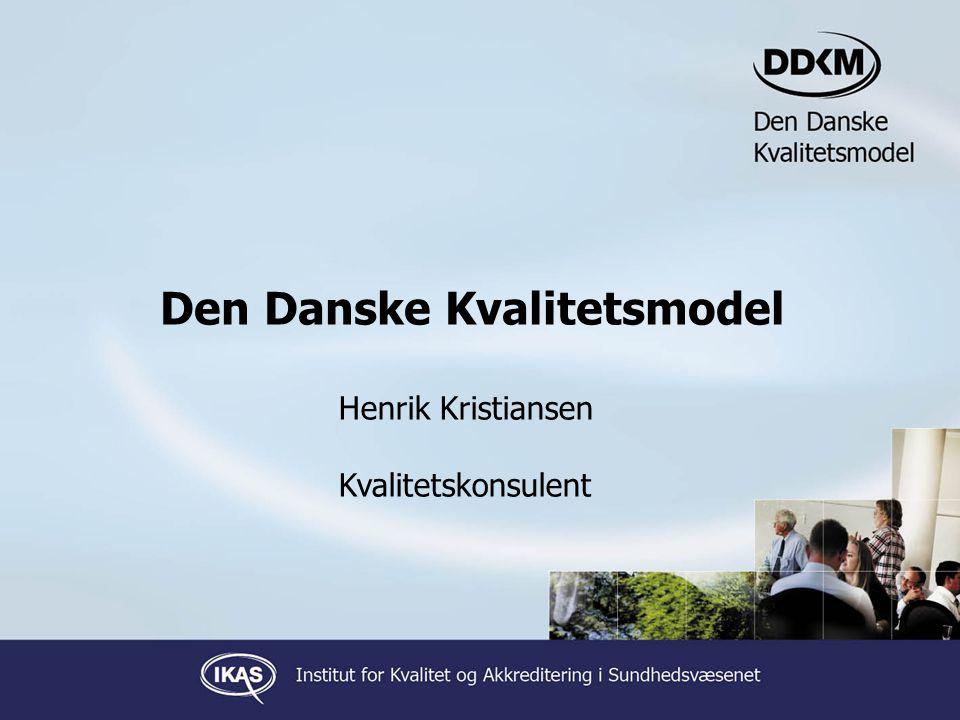 2 Den Danske Kvalitetsmodel Henrik Kristiansen Kvalitetskonsulent