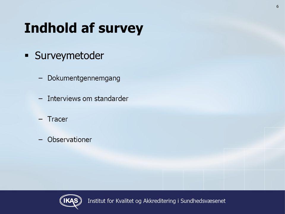 6 Indhold af survey  Surveymetoder –Dokumentgennemgang –Interviews om standarder –Tracer –Observationer 6