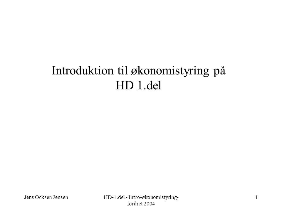 Jens Ocksen JensenHD-1.del - Intro-økonomistyring- foråret 2004 1 Introduktion til økonomistyring på HD 1.del