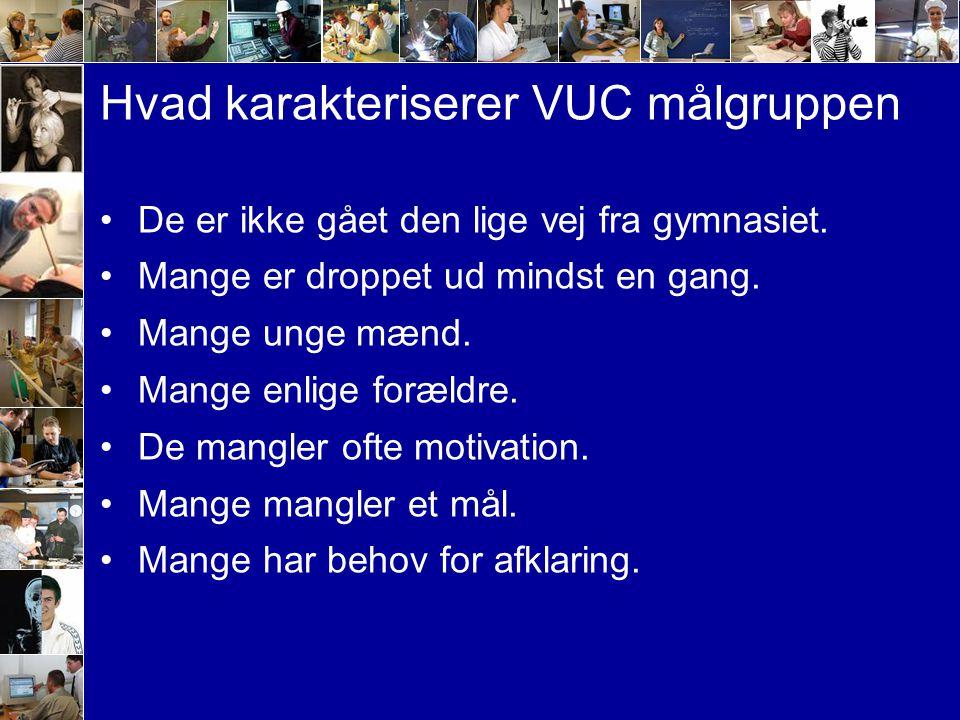 Hvad karakteriserer VUC målgruppen De er ikke gået den lige vej fra gymnasiet.