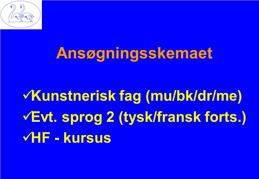 Ansøgningsskemaet Kunstnerisk fag (mu/bk/dr/me) Evt. sprog 2 (tysk/fransk forts.) HF - kursus