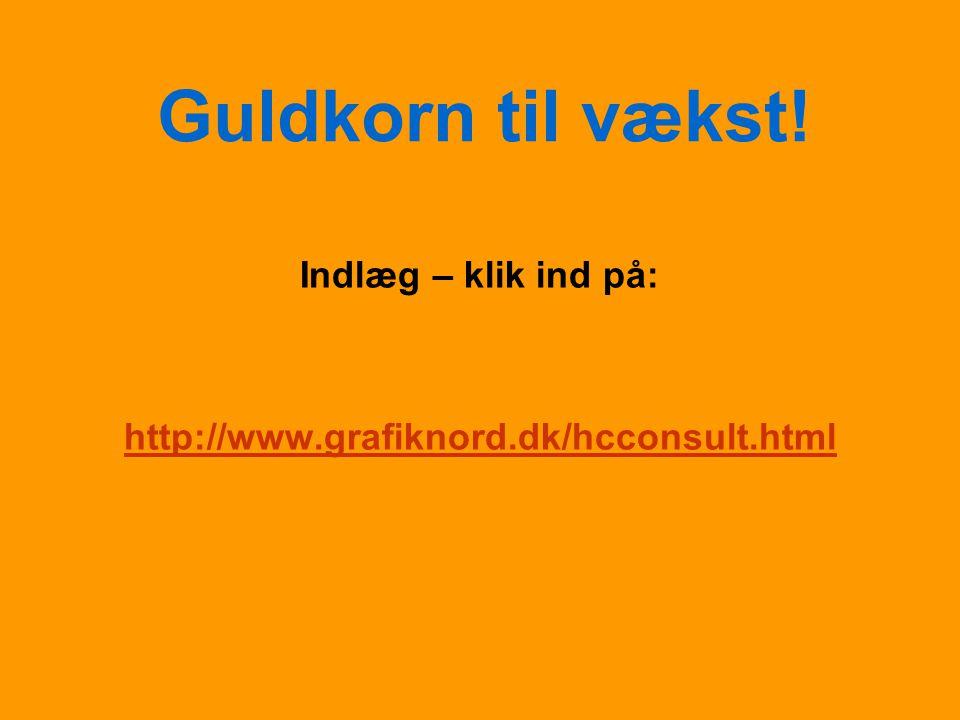 Guldkorn til vækst! Indlæg – klik ind på: http://www.grafiknord.dk/hcconsult.html