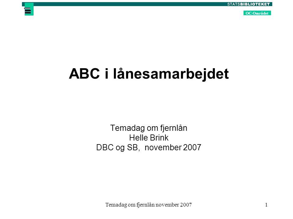 OC-Området Temadag om fjernlån november 20071 ABC i lånesamarbejdet Temadag om fjernlån Helle Brink DBC og SB, november 2007