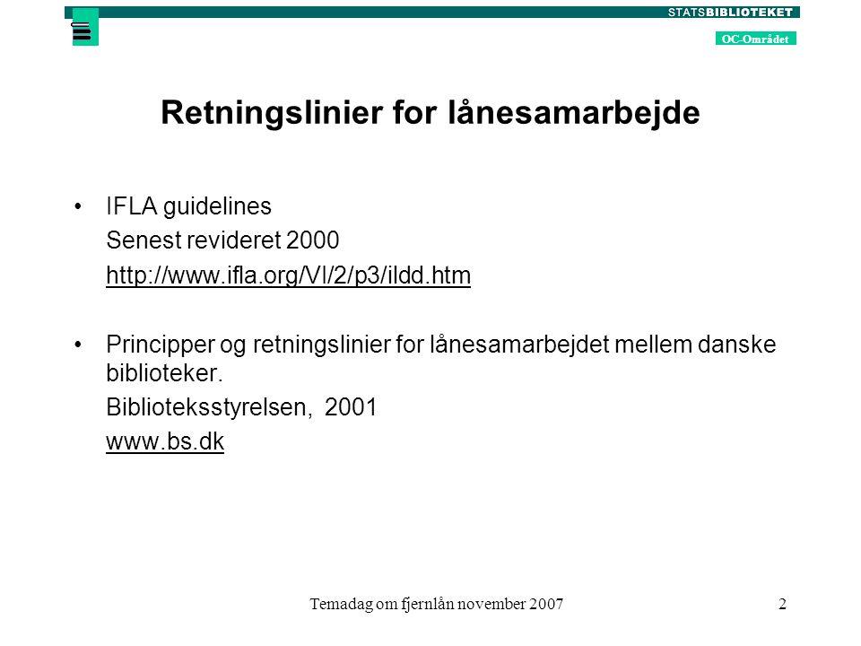 OC-Området Temadag om fjernlån november 20072 Retningslinier for lånesamarbejde IFLA guidelines Senest revideret 2000 http://www.ifla.org/VI/2/p3/ildd.htm Principper og retningslinier for lånesamarbejdet mellem danske biblioteker.