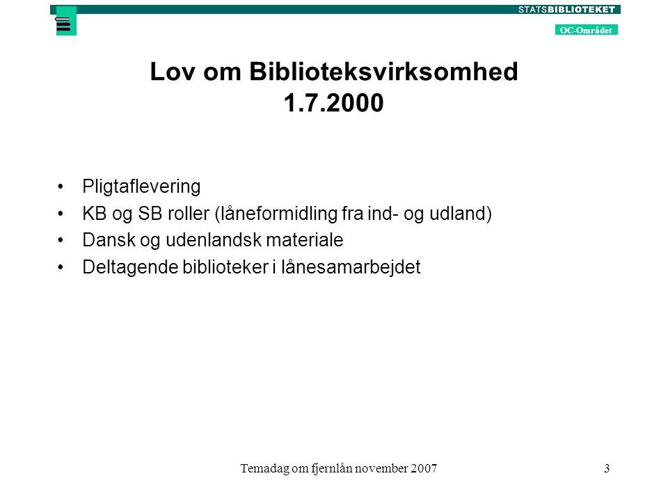 OC-Området Temadag om fjernlån november 20073 Lov om Biblioteksvirksomhed 1.7.2000 Pligtaflevering KB og SB roller (låneformidling fra ind- og udland) Dansk og udenlandsk materiale Deltagende biblioteker i lånesamarbejdet