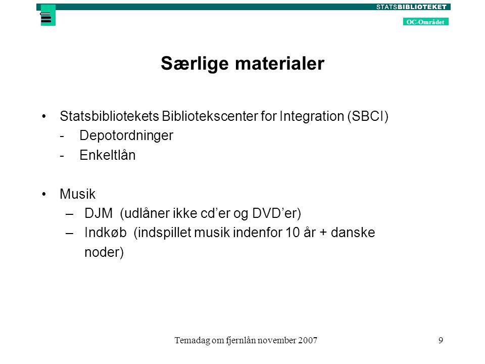 OC-Området Temadag om fjernlån november 20079 Særlige materialer Statsbibliotekets Bibliotekscenter for Integration (SBCI) - Depotordninger - Enkeltlån Musik – DJM (udlåner ikke cd'er og DVD'er) – Indkøb (indspillet musik indenfor 10 år + danske noder)