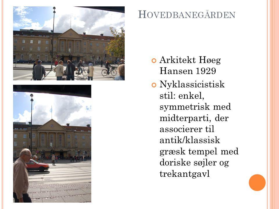 H OVEDBANEGÅRDEN Arkitekt Høeg Hansen 1929 Nyklassicistisk stil: enkel, symmetrisk med midterparti, der associerer til antik/klassisk græsk tempel med doriske søjler og trekantgavl