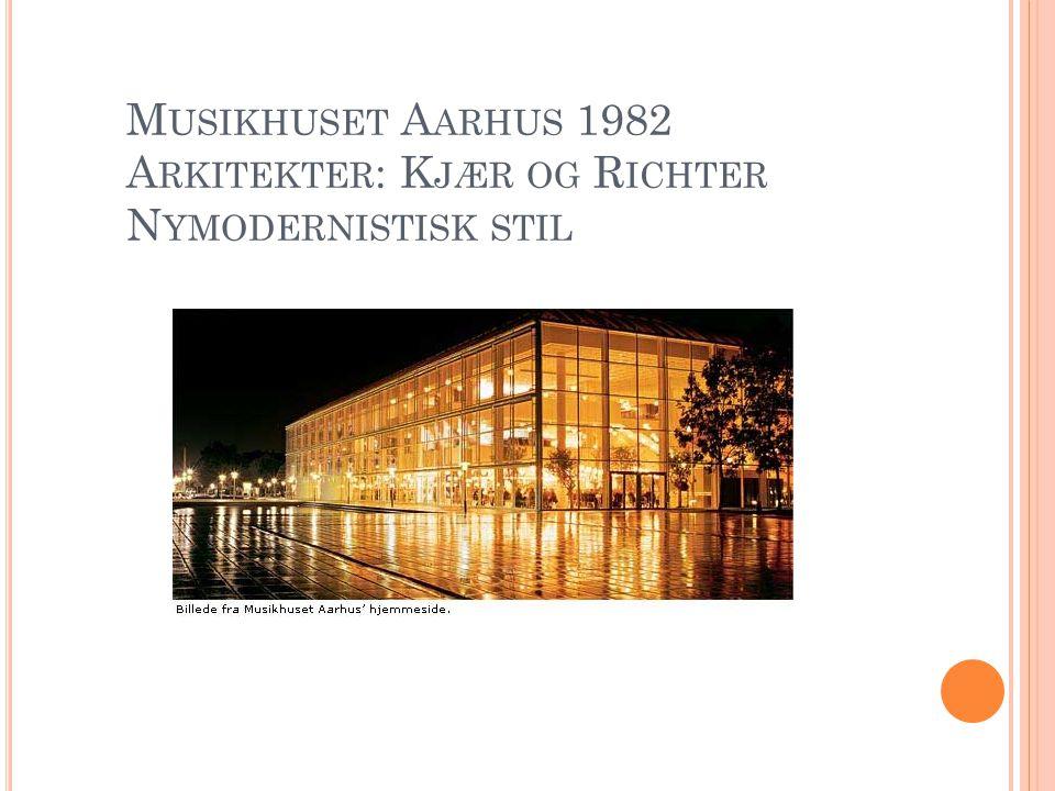 M USIKHUSET A ARHUS 1982 A RKITEKTER : K JÆR OG R ICHTER N YMODERNISTISK STIL