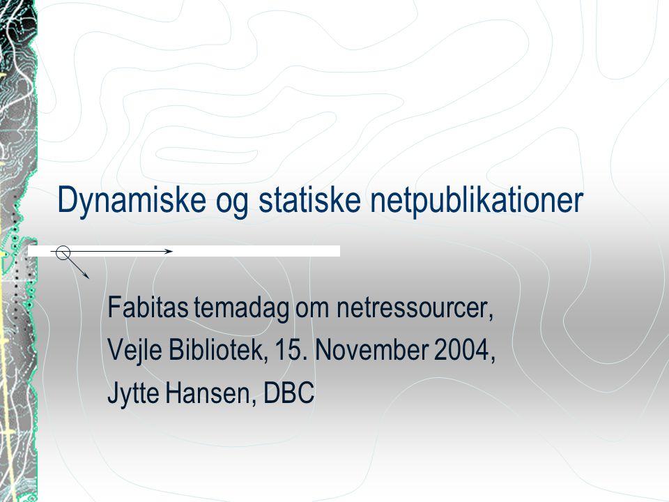 Dynamiske og statiske netpublikationer Fabitas temadag om netressourcer, Vejle Bibliotek, 15.
