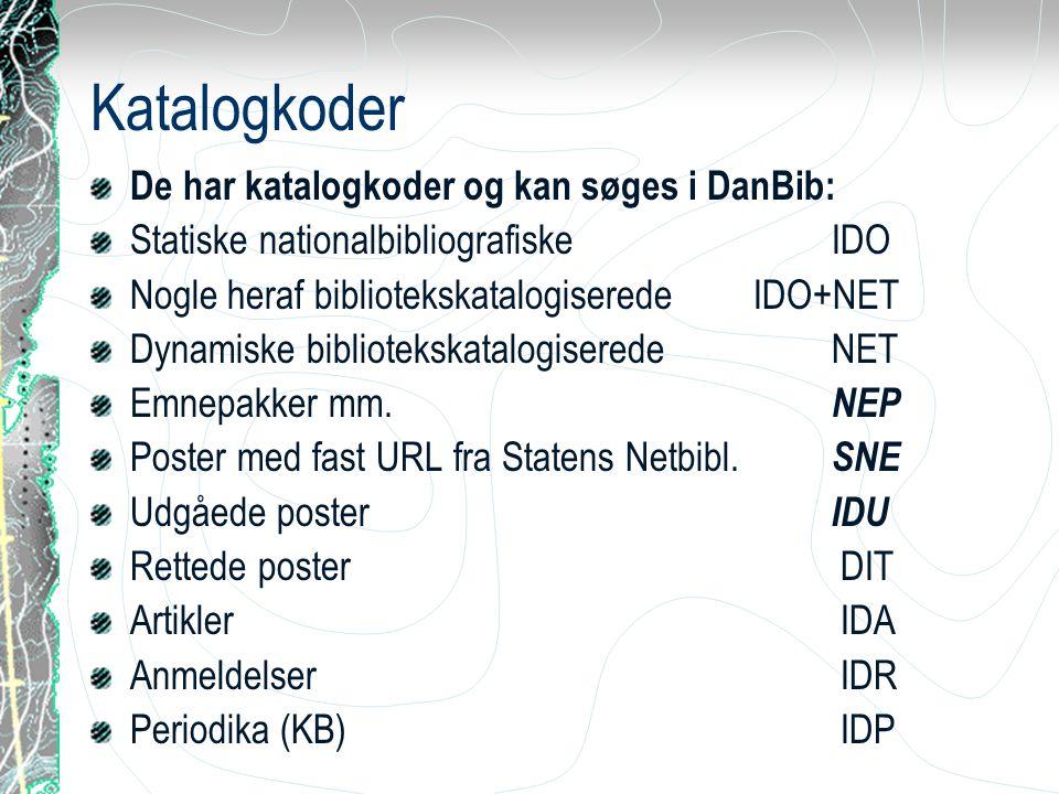 Katalogkoder De har katalogkoder og kan søges i DanBib: Statiske nationalbibliografiske IDO Nogle heraf bibliotekskatalogiserede IDO+NET Dynamiske bibliotekskatalogiserede NET Emnepakker mm.
