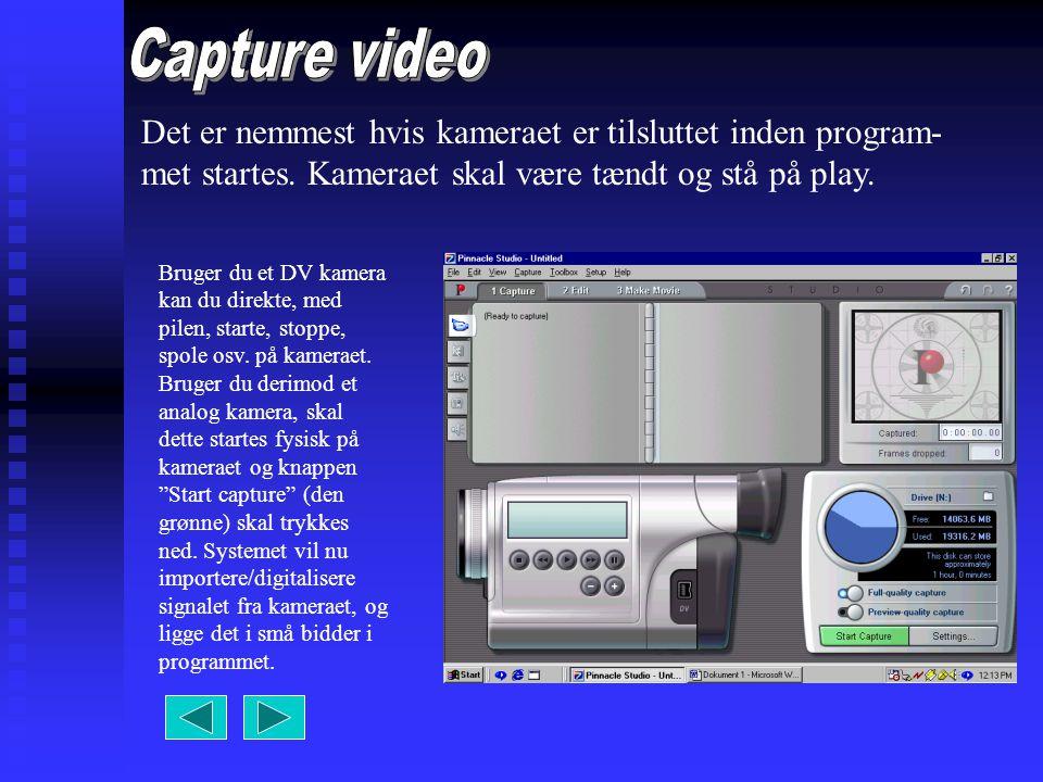 Det er nemmest hvis kameraet er tilsluttet inden program- met startes.