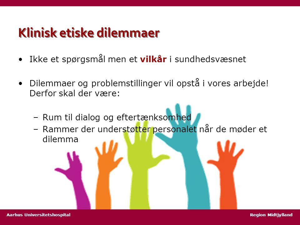 Aarhus Universitetshospital Region Midtjylland Klinisk etiske dilemmaer Ikke et spørgsmål men et vilkår i sundhedsvæsnet Dilemmaer og problemstillinger vil opstå i vores arbejde.