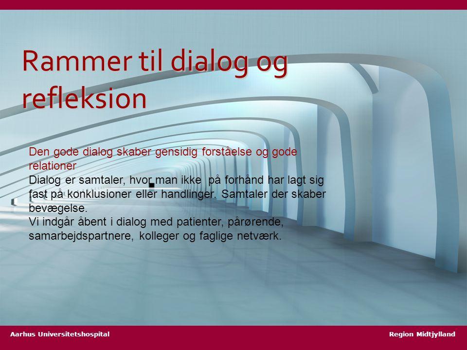 Aarhus Universitetshospital Region Midtjylland Rammer til dialog og refleksion Den gode dialog skaber gensidig forståelse og gode relationer Dialog er samtaler, hvor man ikke på forhånd har lagt sig fast på konklusioner eller handlinger.