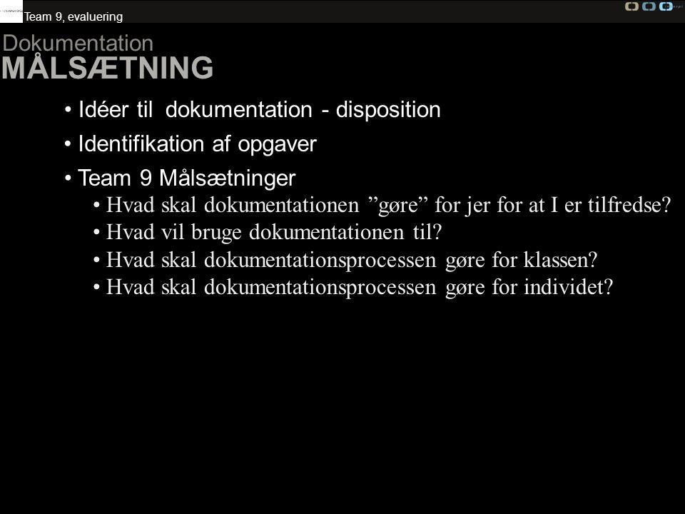 Team 9, evaluering Dokumentation MÅLSÆTNING Idéer til dokumentation - disposition Identifikation af opgaver Team 9 Målsætninger Hvad skal dokumentationen gøre for jer for at I er tilfredse.