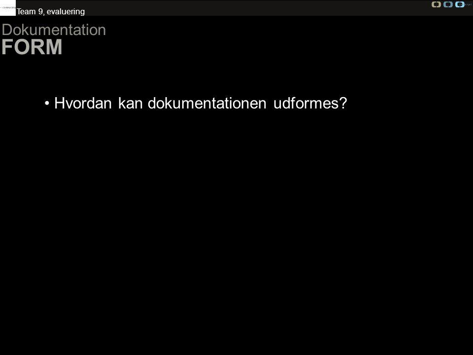 Team 9, evaluering Dokumentation FORM Hvordan kan dokumentationen udformes