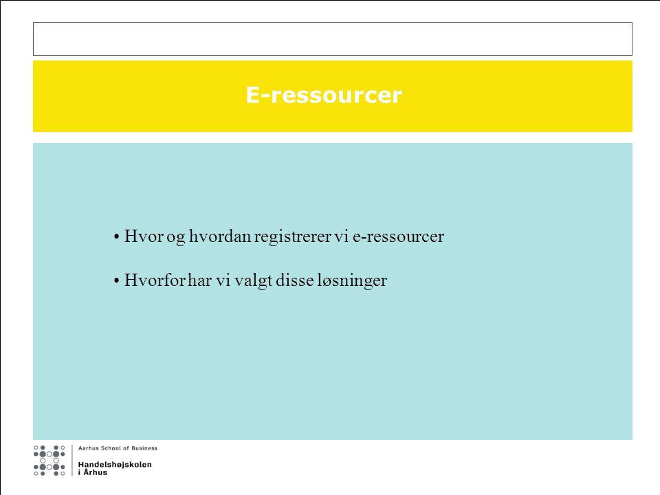 E-ressourcer Hvor og hvordan registrerer vi e-ressourcer Hvorfor har vi valgt disse løsninger