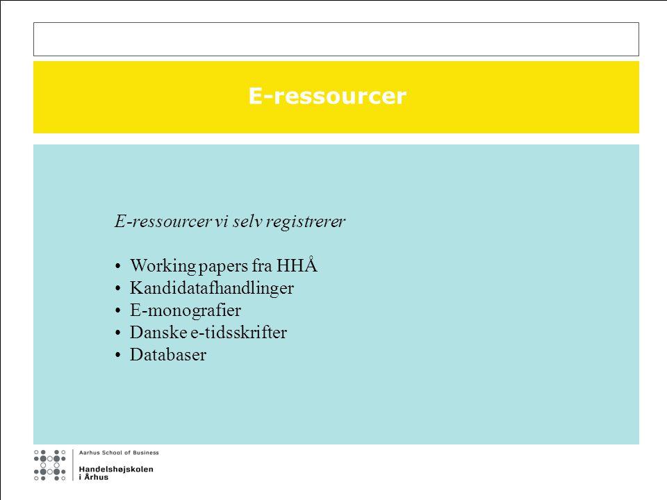 E-ressourcer E-ressourcer vi selv registrerer Working papers fra HHÅ Kandidatafhandlinger E-monografier Danske e-tidsskrifter Databaser