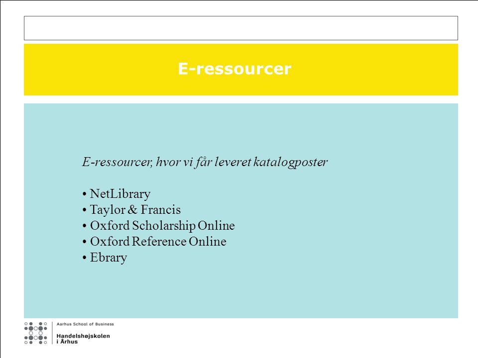 E-ressourcer E-ressourcer, hvor vi får leveret katalogposter NetLibrary Taylor & Francis Oxford Scholarship Online Oxford Reference Online Ebrary
