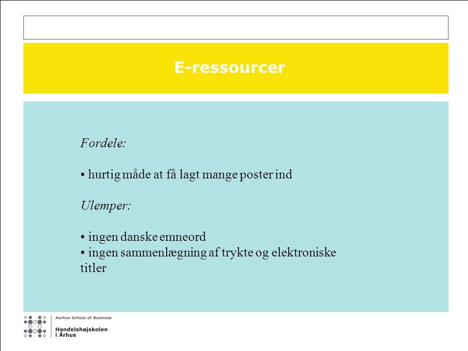 E-ressourcer Fordele: hurtig måde at få lagt mange poster ind Ulemper: ingen danske emneord ingen sammenlægning af trykte og elektroniske titler