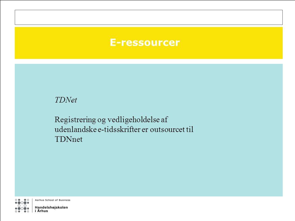 E-ressourcer TDNet Registrering og vedligeholdelse af udenlandske e-tidsskrifter er outsourcet til TDNnet