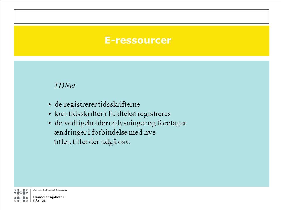 E-ressourcer TDNet de registrerer tidsskrifterne kun tidsskrifter i fuldtekst registreres de vedligeholder oplysninger og foretager ændringer i forbindelse med nye titler, titler der udgå osv.