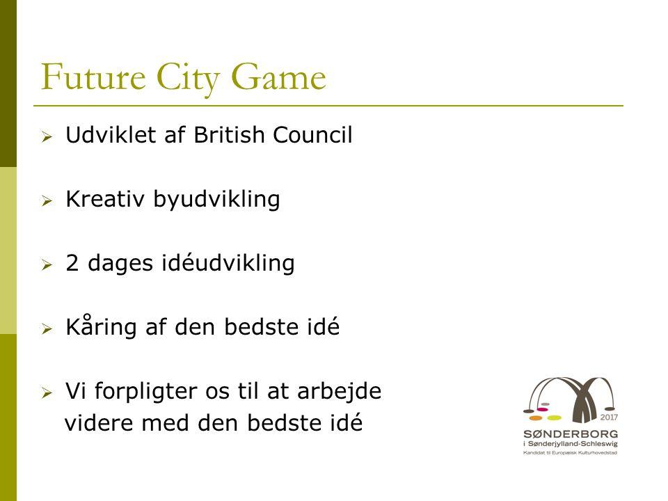 Future City Game  Udviklet af British Council  Kreativ byudvikling  2 dages idéudvikling  Kåring af den bedste idé  Vi forpligter os til at arbejde videre med den bedste idé