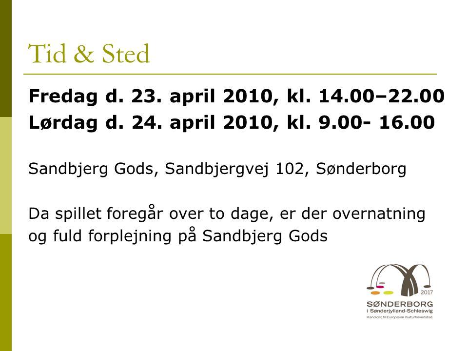 Tid & Sted Fredag d.23. april 2010, kl. 14.00–22.00 Lørdag d.