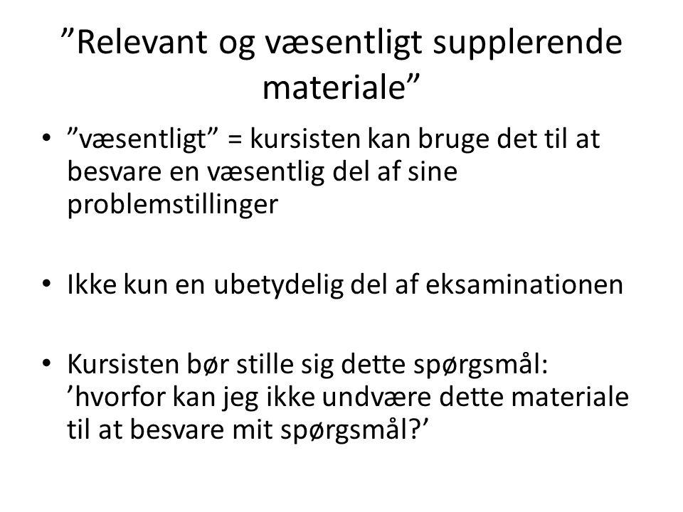 """""""Relevant og væsentligt supplerende materiale"""" """"væsentligt"""" = kursisten kan bruge det til at besvare en væsentlig del af sine problemstillinger Ikke k"""