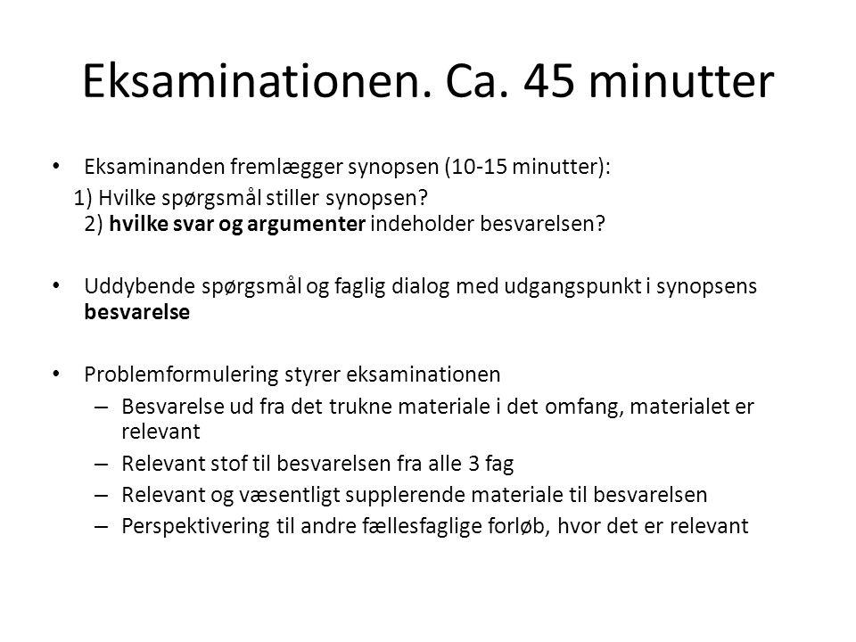 Eksaminationen. Ca. 45 minutter Eksaminanden fremlægger synopsen (10-15 minutter): 1) Hvilke spørgsmål stiller synopsen? 2) hvilke svar og argumenter
